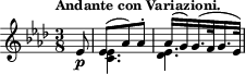 "\relative c' { \time 3/8 \key aes \major \clef treble \tempo ""Andante con Variazioni."" \partial 8 ees8-\p << {ees( aes) aes-. aes16[( g) g16.( f32 g16. ees32)]} \\ {<ees c>4. <ees des>} >> }"