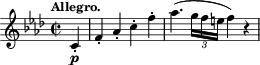"\relative c' { \time 2/2 \key f \minor \clef treble \tempo ""Allegro."" \partial 4 c4-.\p f-. aes-. c-. f-. aes4.( \times 2/3 {g16 f e} f4) r }"