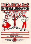 Szopski, Felicjan - 1865-1939 - 10 Polish folk songs.jpg
